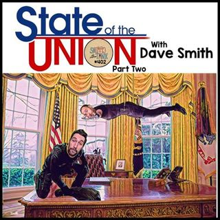 #402: 2020 State of the Union Part 2 w/ Dave Smith