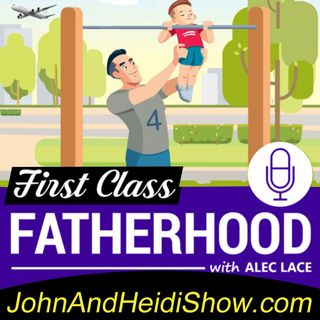 10-26-19-John And Heidi Show-AlecLace-FirstClassFatherhood