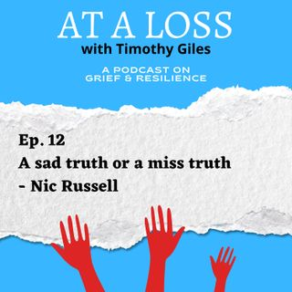 Episode 12 - A sad truth or a miss truth - Nic Russell