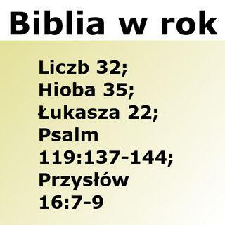 149 - Liczb 32, Hioba 35, Łukasza 22, Psalm 119:137-144, Przysłów 16:7-9