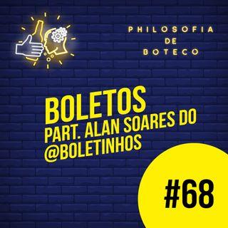 #68 - Boletos (Part. Alan Soares do @boletinhos)