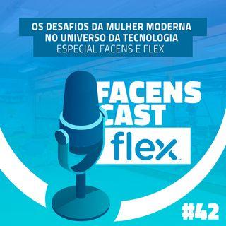 Facens Cast #42 Os desafios da mulher moderna no universo da Tecnologia – Especial Facens e Flex