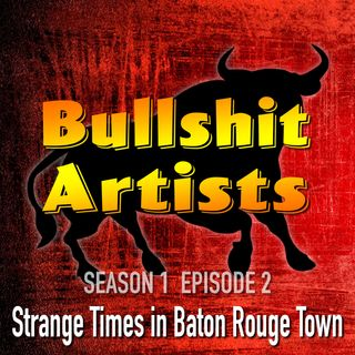 S1 E2 Strange Times in Baton Rouge Town