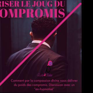 Episode 6.2 : Du compromis à la compassion : Briser le joug du compromis