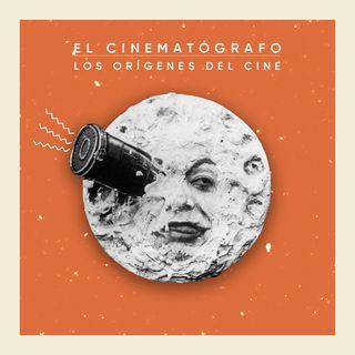 EL CINEMATÓGRAFO #1: Los orígenes del cine