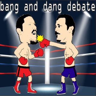 Best Of Bang And Dang: Episode 152 | Debate 8 #2