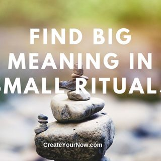 1698 Find Big Meaning in Small Rituals