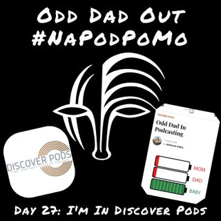 Day 27 #NAPODPOMO I'm In Discover Pods