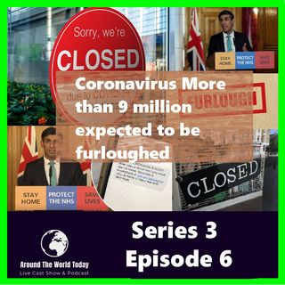 Around the World Today Series 3 Episode 6 - Coronavirus: More than 9 million expected to be furloughed