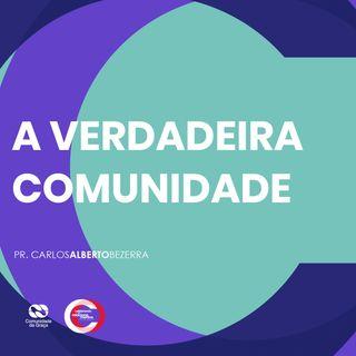A VERDADEIRA COMUNIDADE // pr. Carlos Alberto Bezerra