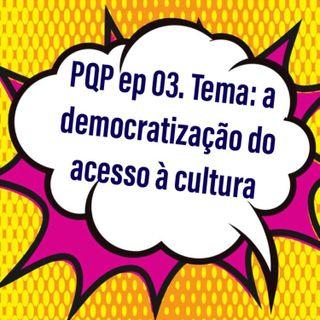 #003 - A democratização e valorização da cultura no Brasil