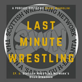 Ep. 6: Scottish Wrestling Network's Billy Strachan
