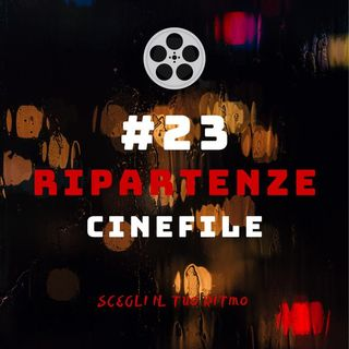 #23 - Ripartenze Cinefile