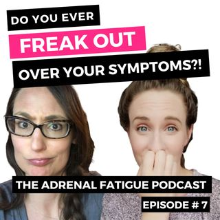 Episode #7: Dealing with Anxiety About Your Symptoms
