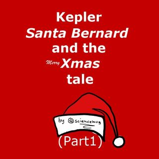 Kepler, Santa Bernard and the Xmas tale (part1)