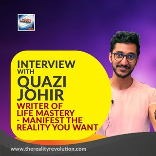 #61 Interview with Quazi Johir writer of Life Mastery: Manifest the reality you Want and