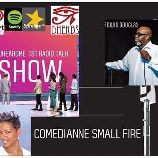 Uheardme1st RADIO TALK SHOW - COMEDIANNE SMALL FIRE