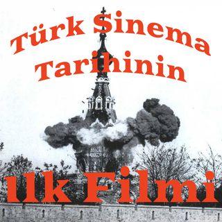 Türk Sinema Tarihinin İlk Filmi I #0