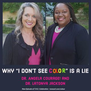 "Why ""I Don't See Color"" is a Lie With Dr. Angela Courage! and Dr. LaTonya Jackson"