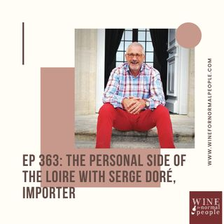 Ep 363: The Personal Side of Loire with Serge Dore Importer