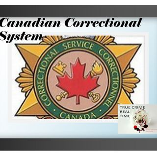 #22 - Correctional Services Canada - Exploring the System (Special Guests)