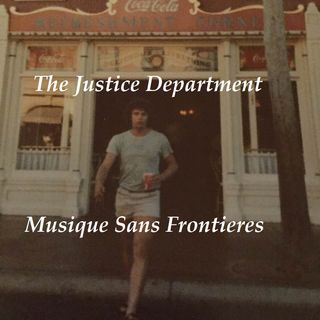 The Justice Department - Musique sans Frontieres 11 Aug 19 -- The Faster I Travel The Slower The World Dies