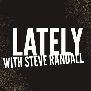 Lately with Steve Randall