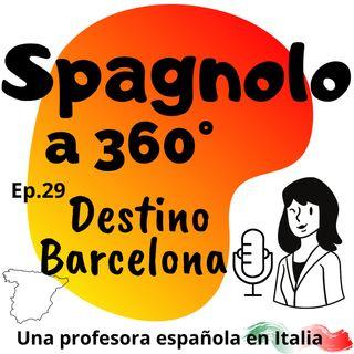 Ep. 29 Destino Barcelona