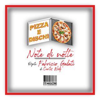 Pizza e dischi - Ep.8 - Note di notte con Fabrizio Galati (di Curtiswolf)