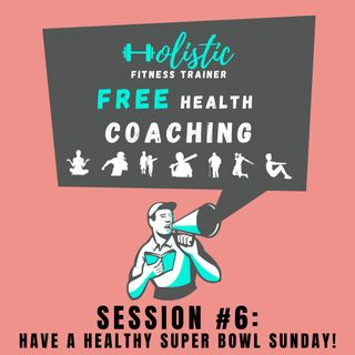 FREE HEALTH COACHING #6: Have a Healthy Super Bowl Sunday!