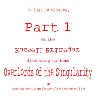 Overlords of the Singularity Part 1 with author Russell Brinegar