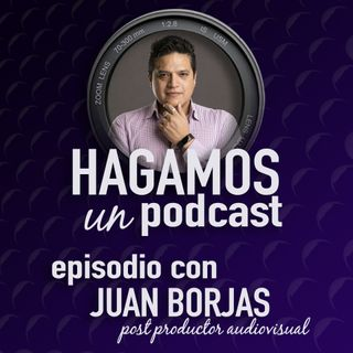 Episodio 5 || Platica con el Post Productor Audiovisual Juan Borjas