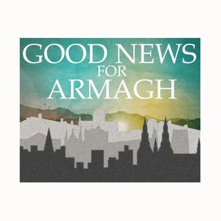 Who are we and What is Good News for Armagh?