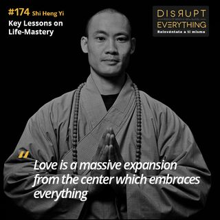 Shi Heng Yi: key lessons on self-mastery, discipline, virtue and love - Disrupt Everything #174