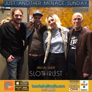 Just Another Menace Sunday #759 A CONVERSATION WITH SLOTHRUST AND THEIR MUSICAL SANDWICH!  (09/23/2018)