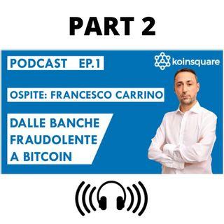 Francesco Carrino: dalle banche fraudolente a Bitcoin - Ep1 Season2020 - PART 2
