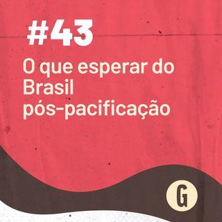 O Papo É #43: O que esperar do Brasil pós-pacificação