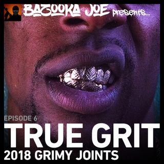 EP#6 - True Grit - 2018 Grimy Joints
