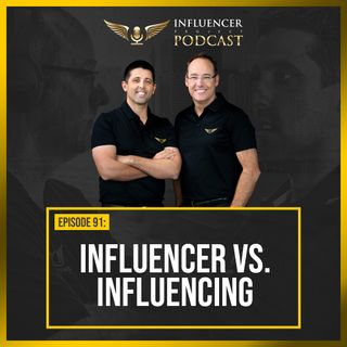 EP91 - Influencer vs Influencing