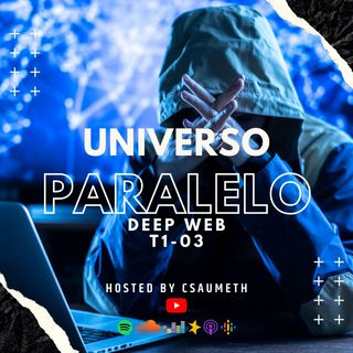 #UniversoParalelo: Deep Web - T1-03