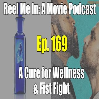 Ep. 169: A Cure for Wellness & Fist Fight
