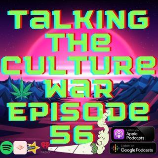 Talking The Culture War Episode 56