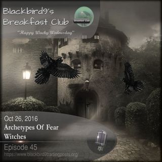 Archetypes Of Fear - Witches - Blackbird9 Podcast