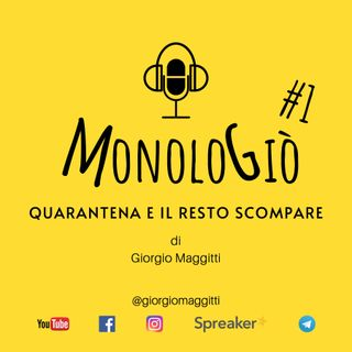 Quarantena e il resto scompare | MonoloGiò #1
