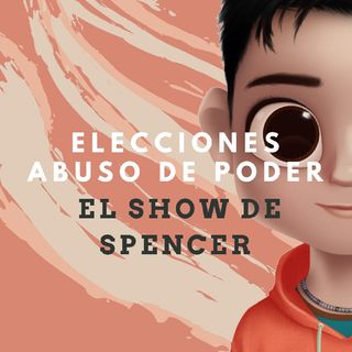 Episodio 6 - El show de Spencer - Elecciones Y Abuso De Poder