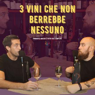 #44 - 3 vini che non berrebbe nessuno
