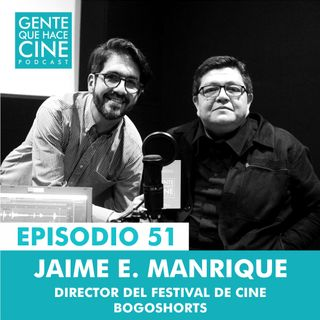 EP51: LARGA VIDA AL CORTO con Jaime E. Manrique (Bogoshorts)