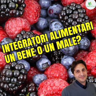 Episodio 9 - INTEGRATORI MULTIVITAMINE - Sono dannosi o portano benefici?