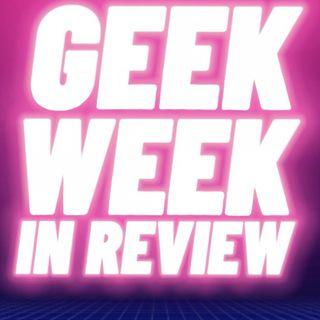 Geek Week in Review 19/07 - 25/07