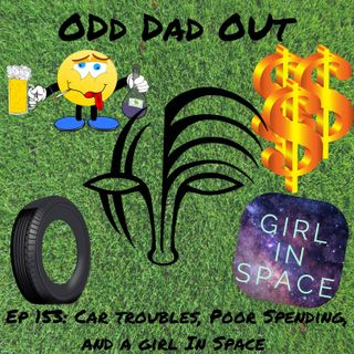 Car Troubles, Poor Spending, and A Girl In Space: ODO 153